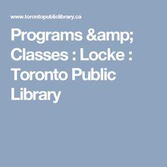 Programs & Classes              :      Locke  : Toronto Public Library