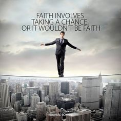 Faith involves taking a chance