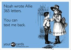 Noah wrote Allie 365 letters. You can text me back.