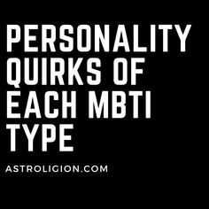 Personality Quirks of Each MBTI type