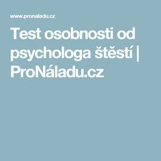 Test osobnosti od psychologa štěstí | ProNáladu.cz Life Is Good, Lose Weight, Words, Life Is Beautiful, Horse
