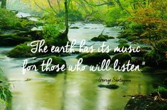 The earth has its music for those who will listen.  (Beauty Quotes)
