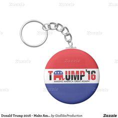 Donald Trump 2016 - Make America Great Again! Basic Round Button Keychain. #trump2016 #donaldtrump