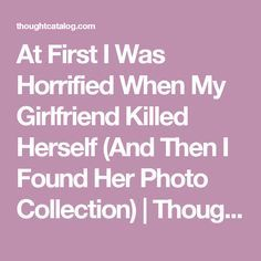 At First I Was Horrified When My Girlfriend Killed Herself (And Then I Found Her Photo Collection) | Thought Catalog