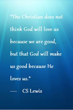 C.S Lewis, because he loves us.