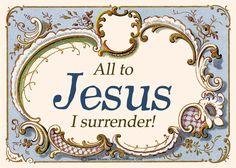 Lord Jesus, I surrender everything to You! www.facebook.com/PostcardsFromGod