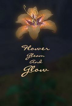 Flower gleem and glow, let your power shine. Make the clock reverse, change the fate's design. Break what has been hurt, bring back what once was mine, what once was mine.