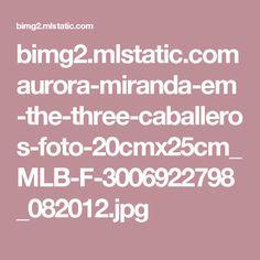 bimg2.mlstatic.com aurora-miranda-em-the-three-caballeros-foto-20cmx25cm_MLB-F-3006922798_082012.jpg