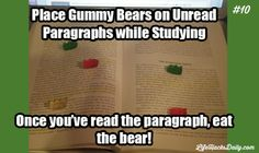 Life Hacks Daily » Find Life Hacks for Everything Every Day » Place Gummy Bears on Unread Paragraphs while Studying. Once you've read the pa...