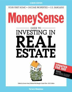 The MoneySense Guide to Investing in Real Estate by MoneySense. $4.99. 150 pages. Publisher: Rogers Publishing Limited (November 8, 2012)