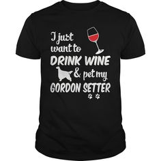 Get yours nice Just Want To Drink Wine & Pet Gordon Setter T-shirt Shirts & Hoodies.  #gift, #idea, #photo, #image, #hoodie, #shirt, #christmas