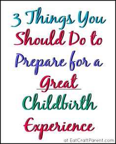 3 Things You Should Do to Prepare for a Great Childbirth Experience