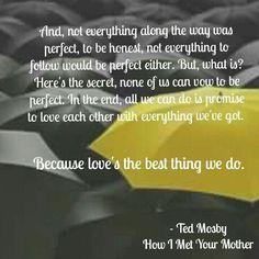 Image about love in himym by mirealona on We Heart It How I Met Your Mother, What Is Love, My Love, Love Story Quotes, Ted Mosby, Himym, Love Is Patient, Tv Show Quotes, Mother Quotes