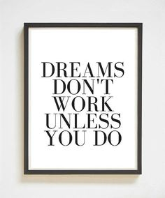 Dreams Dont Work Unless You Do - Hang this inspirational quote print in your office or workspace and let it become your daily mantra! Perfect decor for your cubicle, apartment or workshop. Love the look of this one? You'll like these, too: http://etsy.me/2forOgn    Dreams Don't Work | Inspirational Wall Art | Printable Art | Instant Download | Inspirational Quote | Quote Print | Chic Apartment Decor | Beautiful Cases For Gir