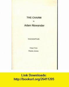 The Charm--Uncorrected Proofs Adam Niswander ,   ,  , ASIN: B004A1RN8C , tutorials , pdf , ebook , torrent , downloads , rapidshare , filesonic , hotfile , megaupload , fileserve