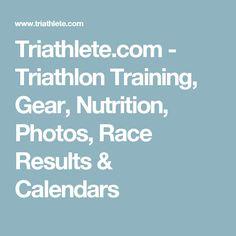 Triathlete.com - Triathlon Training, Gear, Nutrition, Photos, Race Results & Calendars