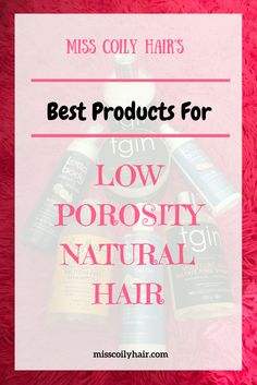 Hair Tips and products for ladies with low porosity natural hair. Learn how to care for your low porosity natural hair and the best products to use.