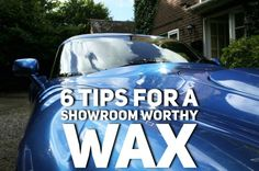 6 Tips for a Showroom Worthy Wax to finish imperfections, and give your car vibrancy and life again.