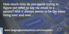 How much time do you waste trying to figure out what to say via email to a parent? And it always seems to be the same thing over and over...