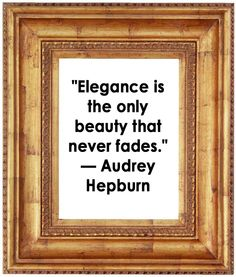 """""""Elegance is the only beauty that never fades."""" ~ by Audrey Hepburn #elegance"""