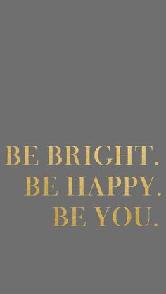 Be Bright. Be Happy. Be You