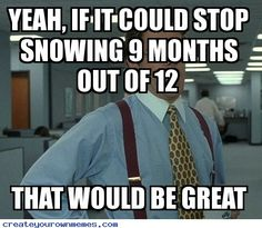 MA NATURE -  YEAH, IF IT COULD STOP SNOWING 9 MONTHS OUT OF 12 THAT WOULD BE GREAT—Create Your Own Memes        Pin It00000000or copy the link - http://goo.gl/1iUJhK