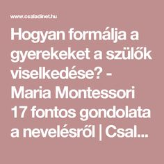 Hogyan formálja a gyerekeket a szülők viselkedése? - Maria Montessori 17 fontos gondolata a nevelésről Maria Montessori, Infancy, Motivation Inspiration, Kids And Parenting, Health Fitness, Teaching, Education, Children, School