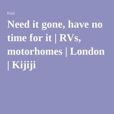 Need it gone, have no time for it | RVs, motorhomes | London | Kijiji