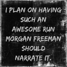 I plan on having such an awesome run Morgan Freeman should narrate it. Pinned by #PinkPad, the women's health app. pinkp.ad