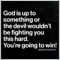 God is up to something or the devil wouldn't be fighting you this hard. You're going to win!