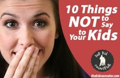 10 things not to say to your kids. All of these are excellent and I totally agree.  I hate when parents just dismiss their child by telling them not to ask why  or threatening to tell the other parent...