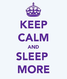 #keepcalm and sleep more..
