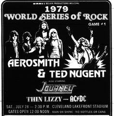 Advertisement for the World Series of Rock concert in Cleveland Stadium back in 1979 featuring Aerosmith, Ted Nugent, Journey, Thin Lizzy, AC/DC and Scorpions. Ac Dc, Thin Lizzy, Concert Flyer, Concert Tickets, Rock Posters, Band Posters, Music Posters, Film Posters, Hard Rock