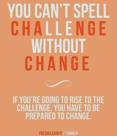 You can't spell challenge without change. Fitness Challenge 2014