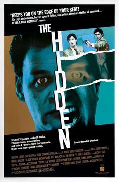 The Hidden - This poster is pretty cool.  The story is kinda good, kinda goofy.  Over the top action, but once I started watching I had to see it all the way through.  Not that big on the ending.