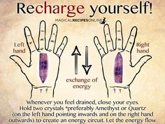 Whenever you feel drained, close your eyes. Hold two crystals *preferably Amethyst or Quartz (on the left hand pointing inwards and on the right hand outwards) to create an energy circuit. Let the energy flow. circuit. More