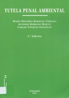 Tutela penal ambiental / María Dolores Serrano Tárraga, Alfonso Serrano Maíllo, Carlos Vázquez González,  2013