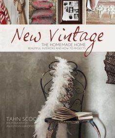 Tahn Scoon - New Vintage: The Homemade Home, beautiful interiors and how-to projects #vintagestyle #retro #shabbychic