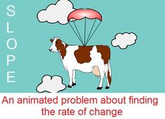 Slope - A Funny Animated Rate of Change Real World Problem to get your students engaged! Along with the cartoon showing the situation, there is also a video (complete with audio explanation) of the solution to the problem. FREE!!!