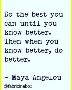 Do the best you can until you know better. Then when you know better do better - Maya Angelou  #mondaymotivation #inspiration #motivation #life #goals #suucess #business #biz #entrepreneur #smallbusiness #quote #quotes #progress #fabricinabox