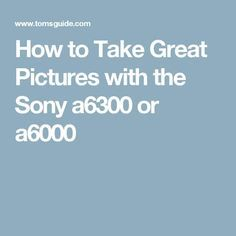 How to Take Great Pictures with the Sony a6300 or a6000 Photography For Dummies, Photography Camera, Photography Tutorials, Digital Photography, Photography School, Photography Ideas, Sony A6000, Sony Xperia, Canon Eos 100d
