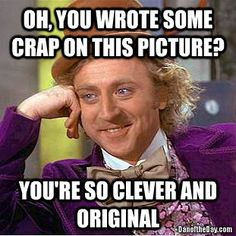 Best condescending Willy Wonka meme version yet.