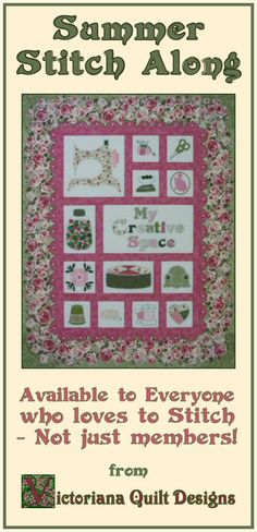You're Invited to Join some Stitching Fun with the My Creative Space Summer Stitch Along It's Available to Everyone who loves to Stitch - Not just members!  It starts soon, so be sure to register today! Complete details here: http://victorianaquiltdesigns.com/VictorianaQuilters/PatternPage/RoseCottage/SummerStitchAlong.htm