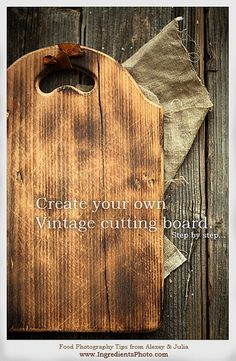 Create Your Own Vintage Cutting Board by Food Photography and Portraiture by Alexey & Julia, via Flickr