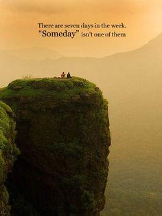 Dont wait for Someday. #Travel