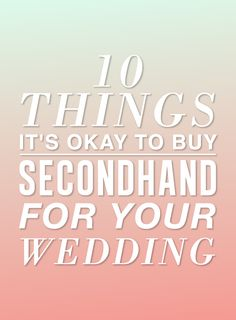 10 Things It's Okay To Buy Secondhand For Your Wedding