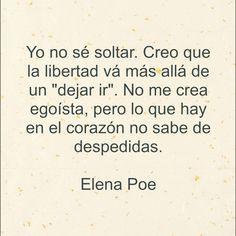 〽️ No me crea egoísta, pero lo que hay en el corazón no sabe de despedidas. Elena Poe