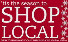 If you're not done yet, get away from the malls.. and go SHOP LOCAL!