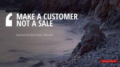 """MAKE A CUSTOMER NOT A SALE"" Katherine Barchetti, Retailer"