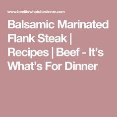 Balsamic Marinated Flank Steak | Recipes | Beef - It's What's For Dinner